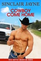 Cowboy Come Home ebook by Sinclair Jayne