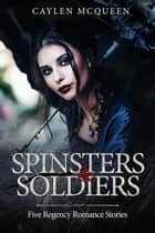 Spinsters & Soldiers ebook by Caylen McQueen