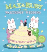 Max & Ruby at the Warthogs' Wedding ebook by Rosemary Wells,Rosemary Wells