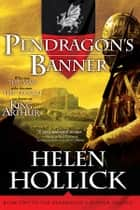 Pendragon's Banner - Book Two of the Pendragon's Banner Trilogy ebook by Helen Hollick