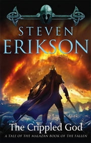 The Crippled God - Book Ten of The Malazan Book of the Fallen ebook by Steven Erikson