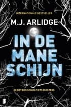In de maneschijn - In het bos schuilt iets duisters ebook by M.J. Arlidge