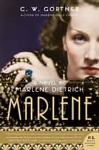 Marlene - A Novel ebook by C. W. Gortner