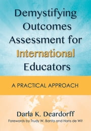 Demystifying Outcomes Assessment for International Educators - A Practical Approach ebook by Darla K. Deardorff,Trudy W. Banta,Hans de Wit