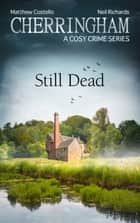 Cherringham - Still Dead - A Cosy Crime Series ebook by Matthew Costello, Neil Richards