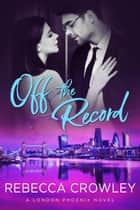 Off the Record ebook by Rebecca Crowley