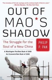 Out of Mao's Shadow - The Struggle for the Soul of a New China ebook by Philip P. Pan