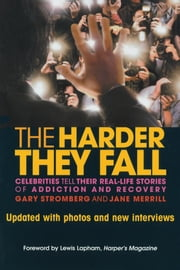 The Harder They Fall - Celebrities Tell Their Real Life Stories of Addiction and Recovery ebook by Gary Stromberg,Jane Merrill,Lewis Lapham