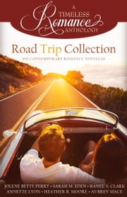 Road Trip Collection ebook by Jolene Betty Perry,Sarah M. Eden,Ranee' S. Clark,Annette Lyon,Heather B. Moore,Aubrey Mace