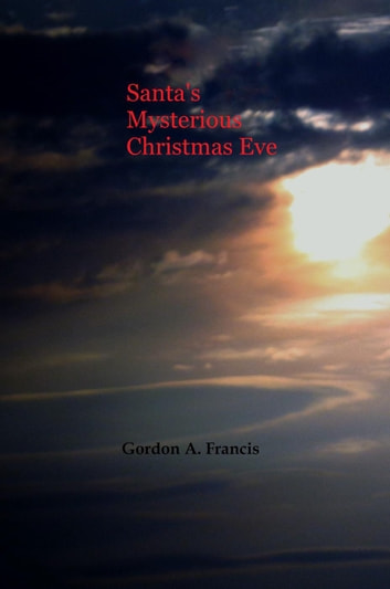 Santa's Mysterious Christmas Eve eBook by Gordon Francis