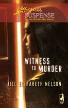 Witness to Murder ebook by Jill Elizabeth Nelson