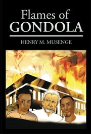 Flames of Gondola ebook by Henry M. Musenge