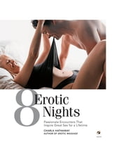 8 Erotic Nights - Passionate Encounters that Inspire Great Sex for a Lifetime ebook by Charla Hathaway