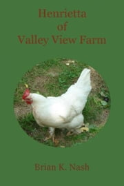 Henrietta of Valley View Farm ebook by Brian Nash
