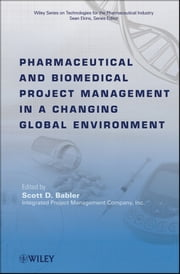 Pharmaceutical and Biomedical Project Management in a Changing Global Environment ebook by Scott D. Babler,Sean Ekins