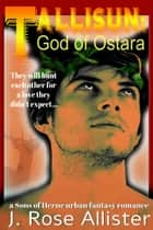 Tallisun: God of Ostara - Sons of Herne, #3 ebook by J. Rose Allister