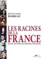 Les racines de la France ebook by Jean-Claude Barreau