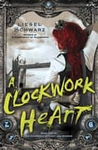 A Clockwork Heart ebook by Liesel Schwarz
