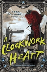 A Clockwork Heart - Book Two in The Chronicles of Light and Shadow ebook by Liesel Schwarz