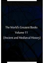 The World's Greatest Books Volume 11 (Ancient and Mediæval History) ebook by Hammerton and Mee