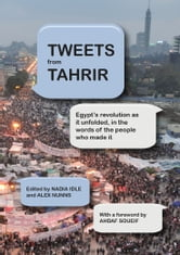 Tweets from Tahrir ebook by Nadia Idle,Alex Nunns