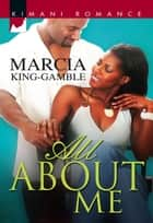 All About Me (Mills & Boon Kimani) ebook by Marcia King-Gamble