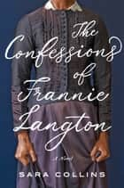 The Confessions of Frannie Langton - A Novel ebook by Sara Collins