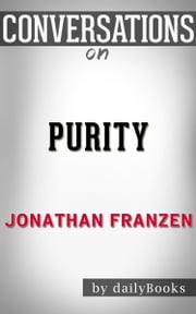 Purity: A Novel By Jonathan Franzen | Conversation Starters ebook by dailyBooks