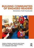 Building Communities of Engaged Readers - Reading for pleasure ebook by Teresa Cremin, Marilyn Mottram, Fiona M. Collins,...