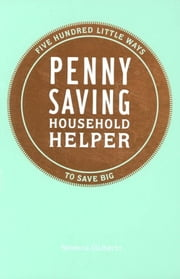 Penny Saving Household Helper - 500 Little Ways to Save Big ebook by Rebecca DiLiberto