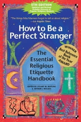 How to Be a Perfect Stranger, 5th Edition: The Essential Religious Ettiquette Handbook ebook by Stuart M. Matlins, Arthur Magida