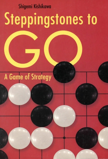 Stepping Stones to Go - A Game of Strategy ebook by Shigemi Kishikawa
