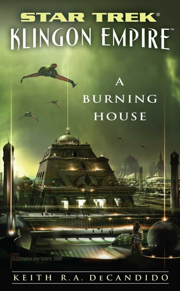 Star Trek: The Next Generation: Klingon Empire: A Burning House ebook by Keith R. A. DeCandido