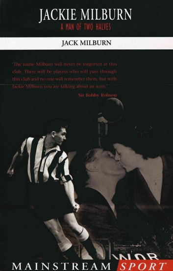 Jackie Milburn - A Man of Two Halves ebook by Jack Milburn