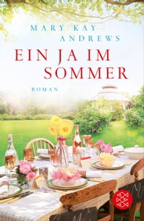Ein Ja im Sommer - Roman ebook by Mary Kay Andrews, Andrea Fischer