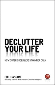 Declutter Your Life - How Outer Order Leads to Inner Calm ebook by Gill Hasson