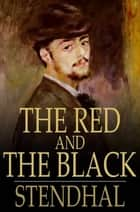 The Red and the Black - A Chronicle of the 19th Century ebook by Stendhal, Horace B. Samuel