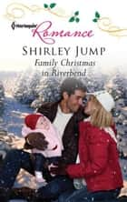 Family Christmas in Riverbend ebook by Shirley Jump
