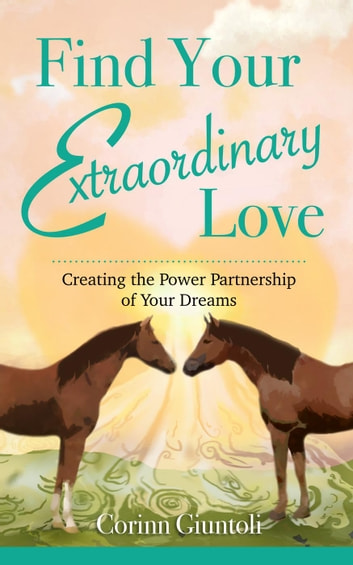 Find Your Extraordinary Love: Creating the Power Partnership of Your Dreams ebook by Corinn Giuntoli