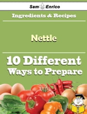 10 Ways to Use Nettle (Recipe Book) - 10 Ways to Use Nettle (Recipe Book) ebook by Meryl Bolin