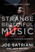 Strange Beautiful Music - A Musical Memoir ebook by Jake Brown, Joe Satriani