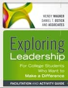 Exploring Leadership - For College Students Who Want to Make a Difference ebook by Wendy Wagner, Daniel T. Ostick