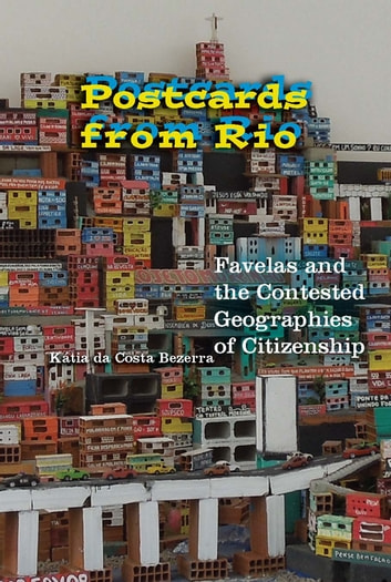 Postcards from Rio - Favelas and the Contested Geographies of Citizenship ebook by Kátia da Costa Bezerra