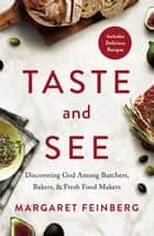 Taste and See - Discovering God among Butchers, Bakers, and Fresh Food Makers ebook by Margaret Feinberg