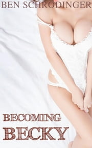 Becoming Becky - Becoming Becky, #1 ebook by Ben Schrodinger