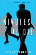 Minutes to Die (Homeland Heroes Book #2) ebook by