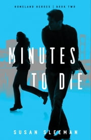 Minutes to Die (Homeland Heroes Book #2) eBook by Susan Sleeman
