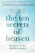 The Ten Secrets of Heaven - Mysteries of the afterlife revealed ebook by Theresa Cheung