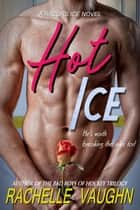 Hot Ice - A Standalone Razors Ice Massage Hockey Romance Novel ebook by Rachelle Vaughn