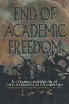 End of Academic Freedom ebook by William M. Bowen,Michael Schwartz,Lisa Camp